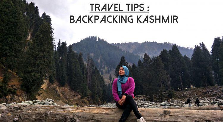 TRAVEL TIPS : Backpacking ke Kashmir – It's Poobritney!